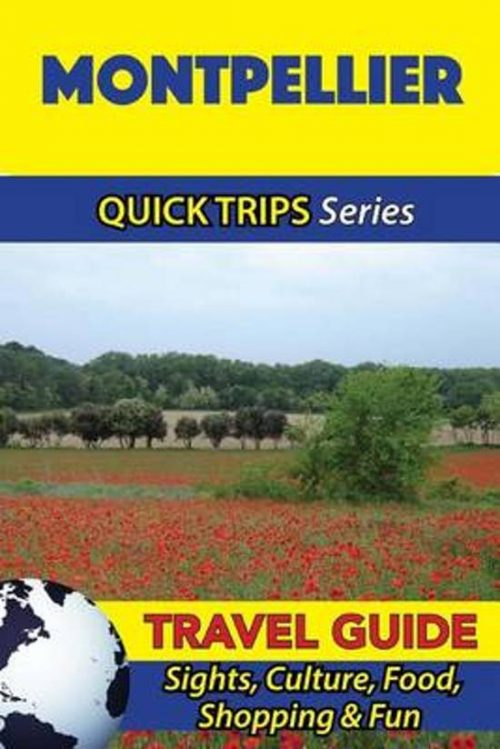 Montpellier Travel Guide (Quick Trips Series)